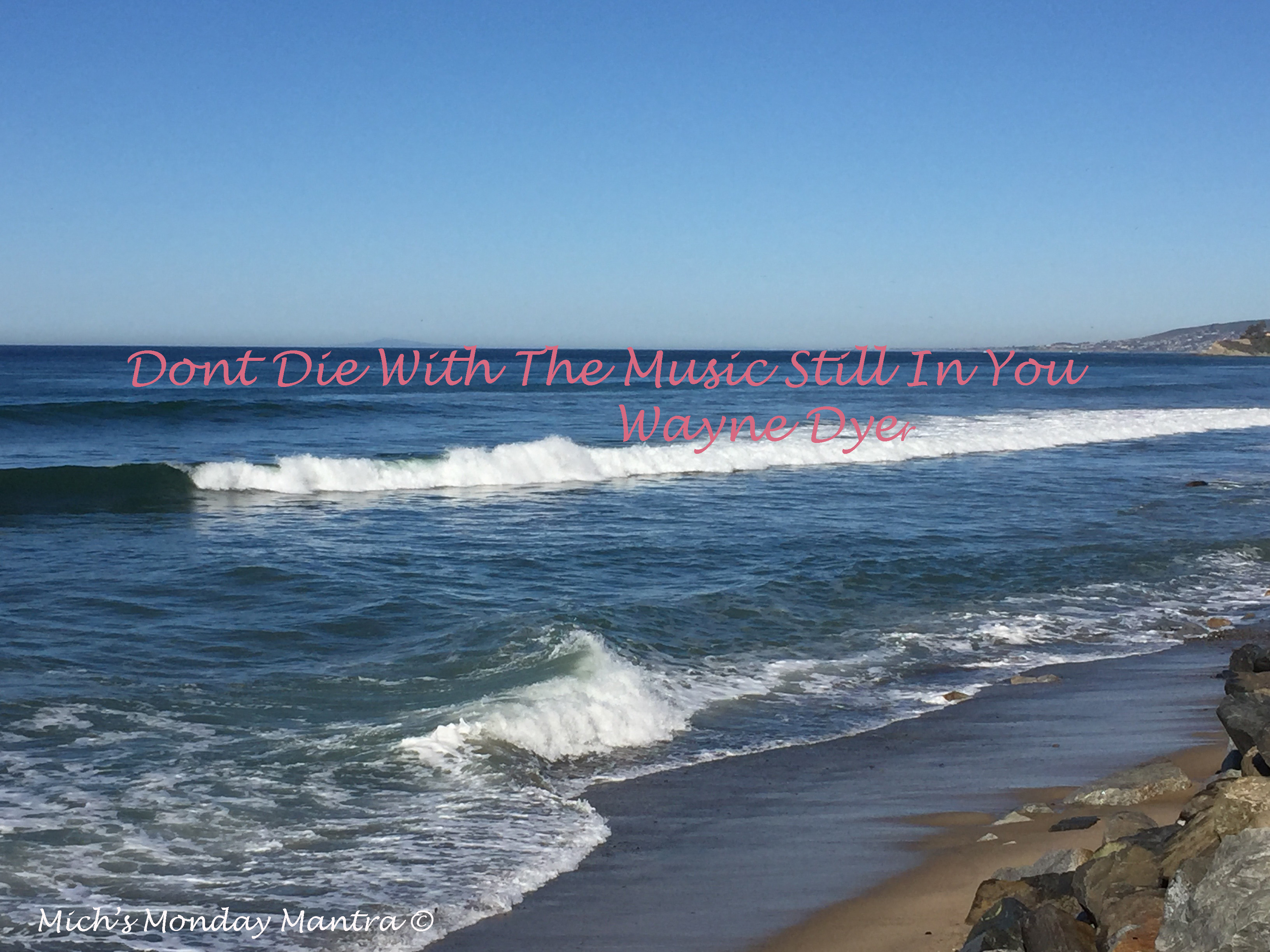 "Mich's Monday Mantra ""Don't Die With The Music Still In You"""